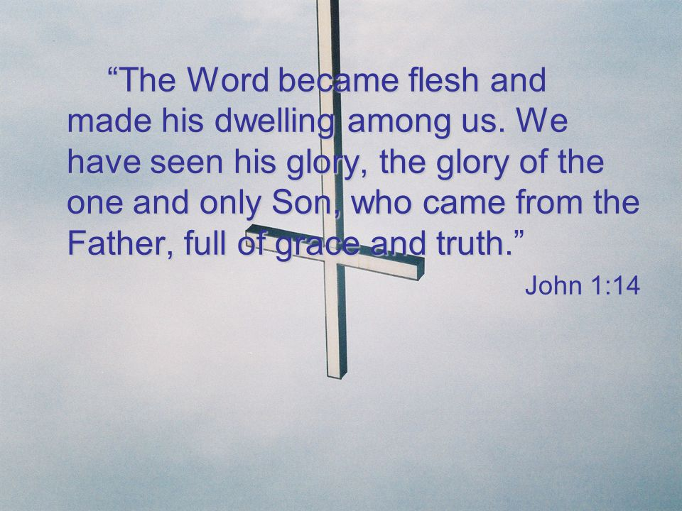 The Word became flesh and made his dwelling among us