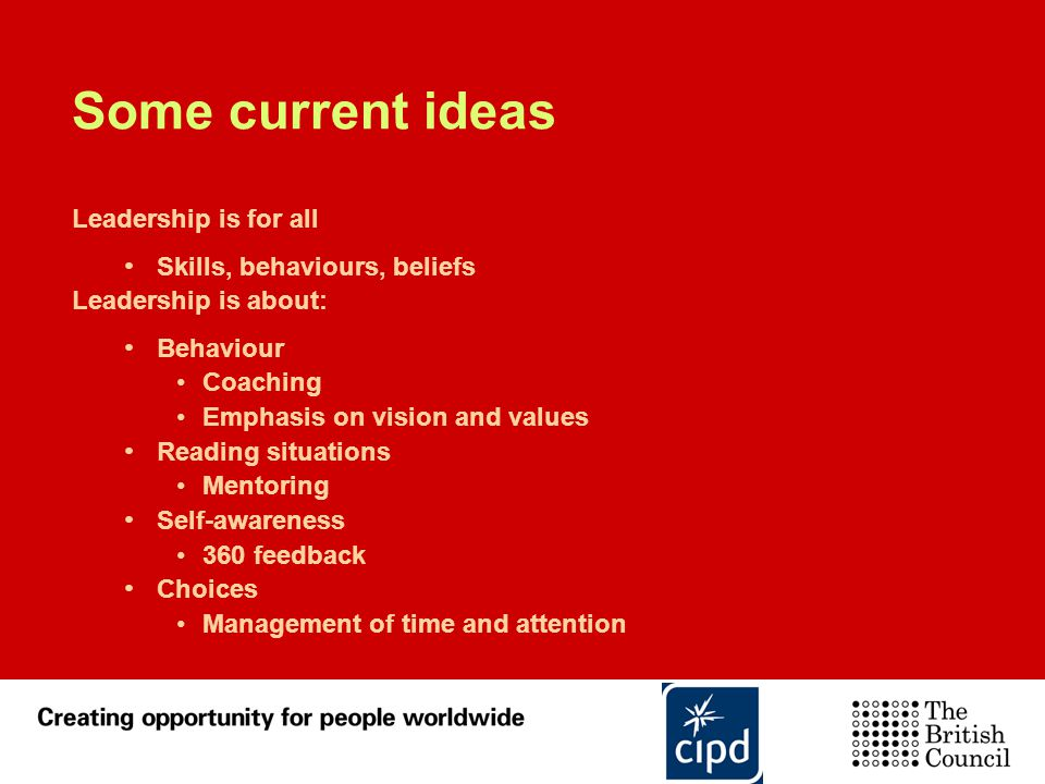 Some current ideas Leadership is for all Skills, behaviours, beliefs