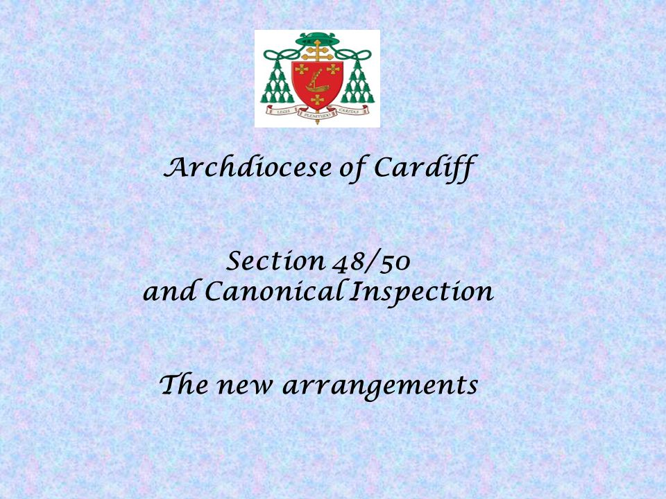 Archdiocese of Cardiff Section 48/50 and Canonical Inspection