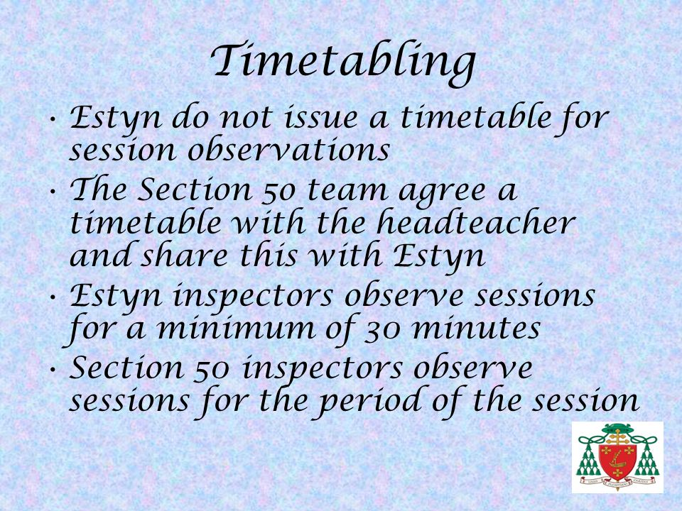 Timetabling Estyn do not issue a timetable for session observations