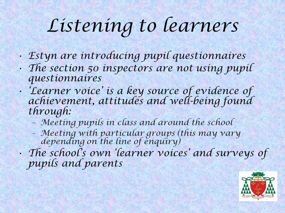 Listening to learners Estyn are introducing pupil questionnaires
