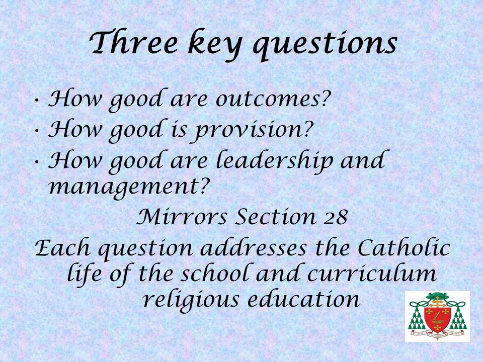 Three key questions How good are outcomes How good is provision