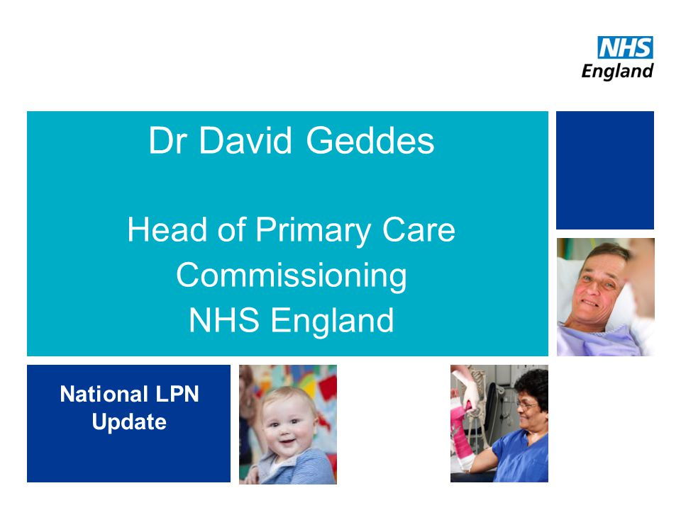 Dr David Geddes Head of Primary Care Commissioning NHS England