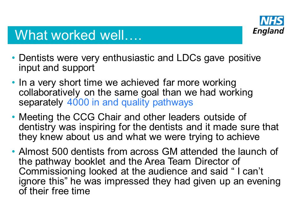 What worked well…. Dentists were very enthusiastic and LDCs gave positive input and support.