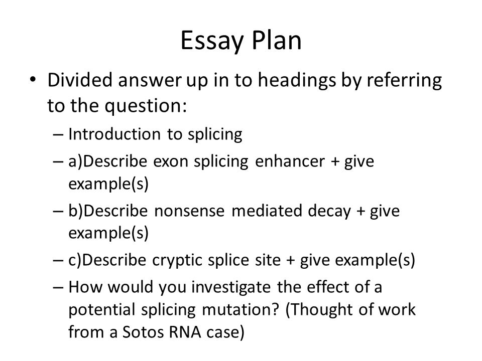 Essay Plan Divided answer up in to headings by referring to the question: Introduction to splicing.