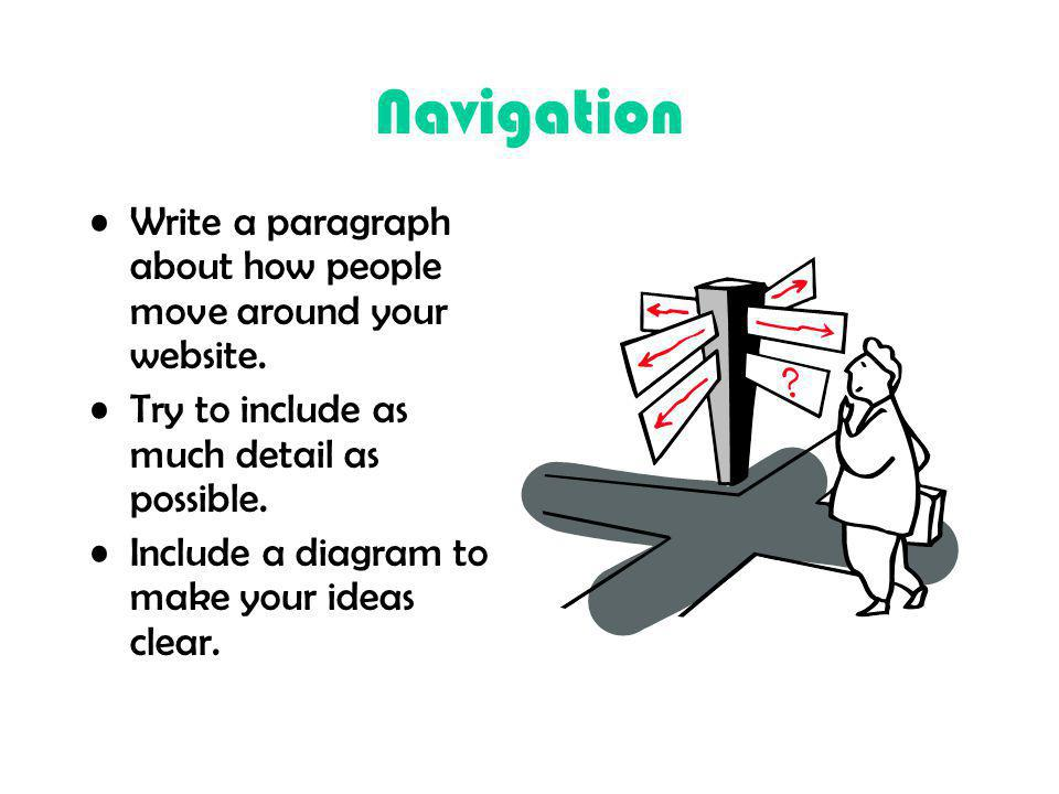 Navigation Write a paragraph about how people move around your website. Try to include as much detail as possible.