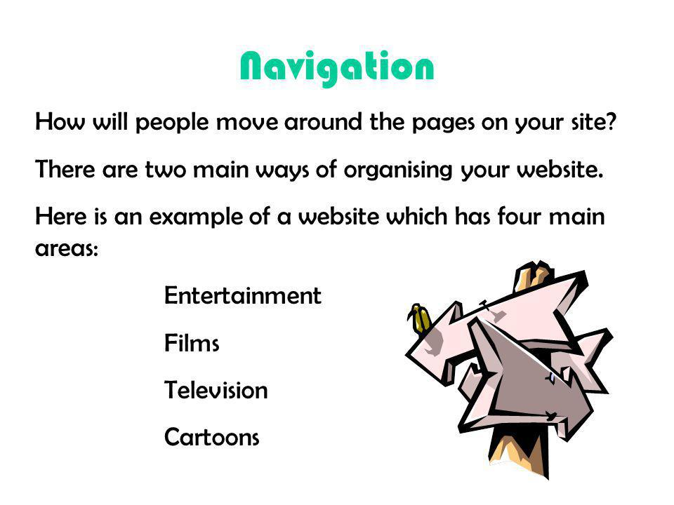 Navigation How will people move around the pages on your site