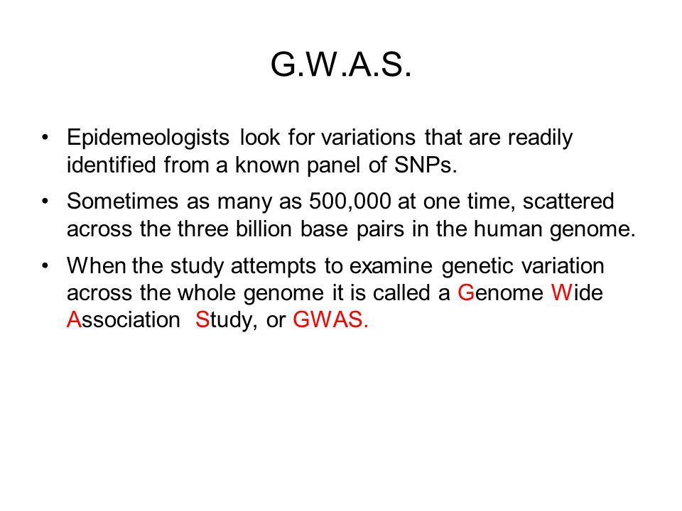 G.W.A.S. Epidemeologists look for variations that are readily identified from a known panel of SNPs.