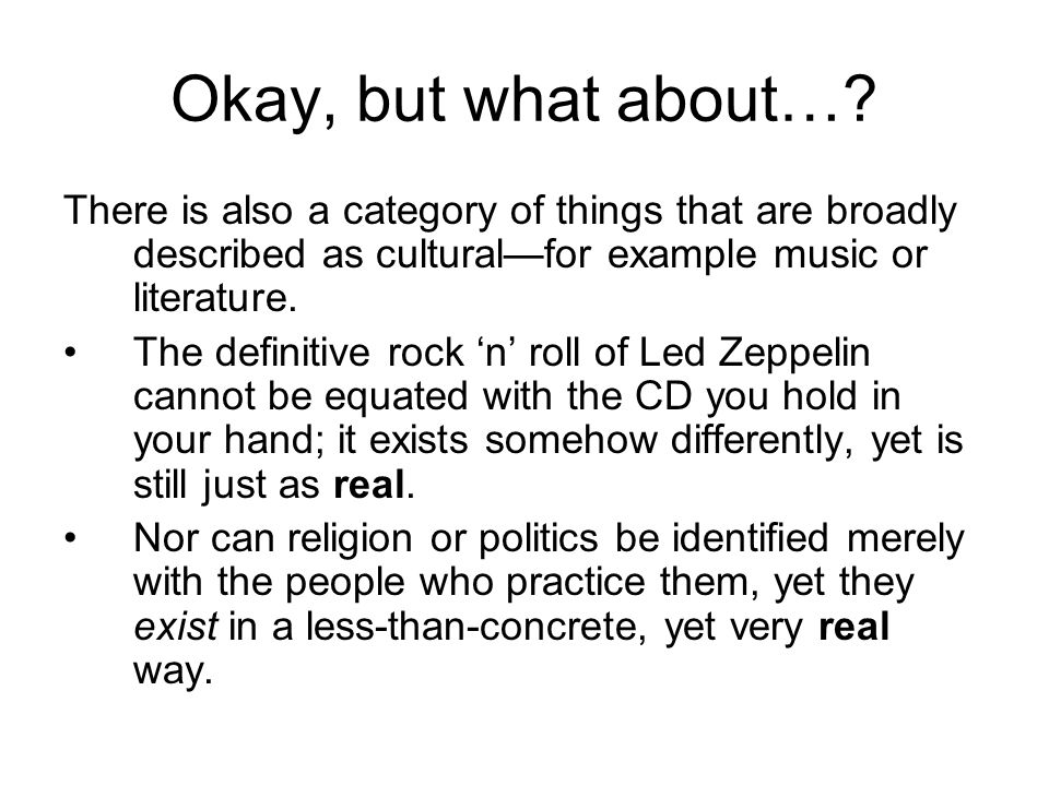 Okay, but what about… There is also a category of things that are broadly described as cultural—for example music or literature.