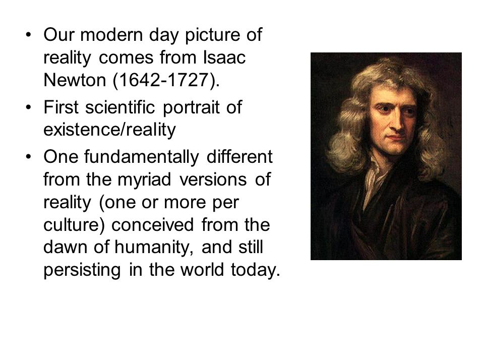 Our modern day picture of reality comes from Isaac Newton ( ).