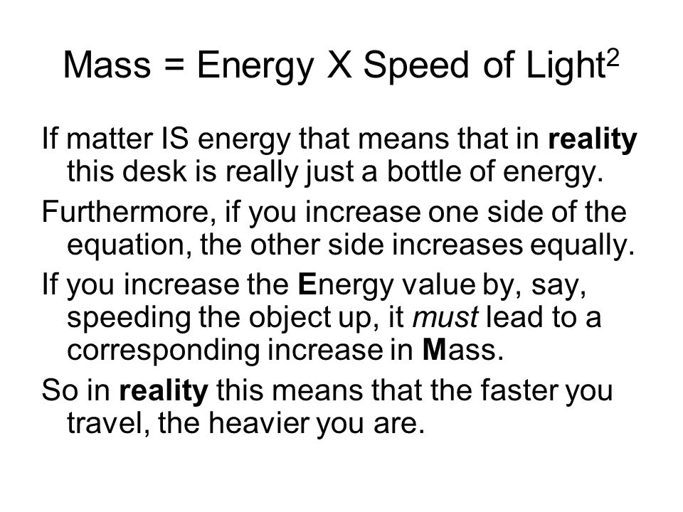 Mass = Energy X Speed of Light2