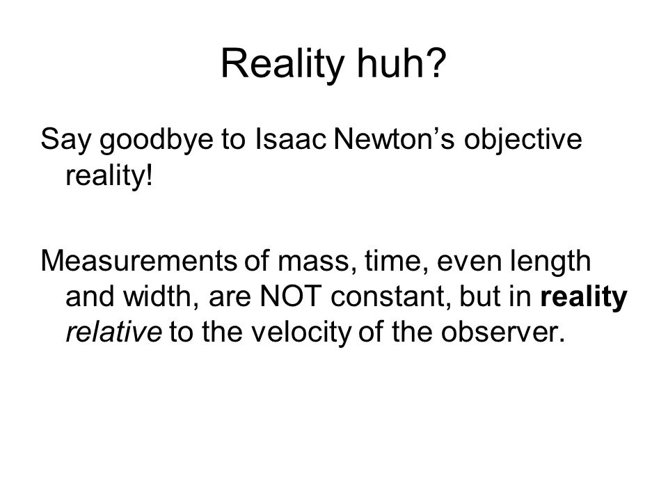 Reality huh Say goodbye to Isaac Newton's objective reality!