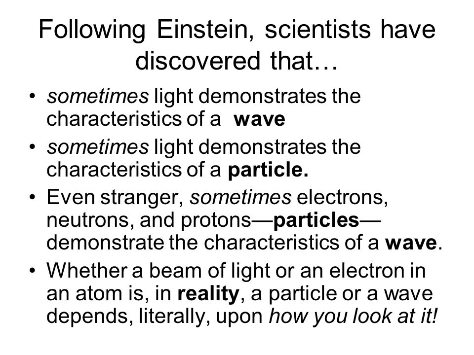 Following Einstein, scientists have discovered that…