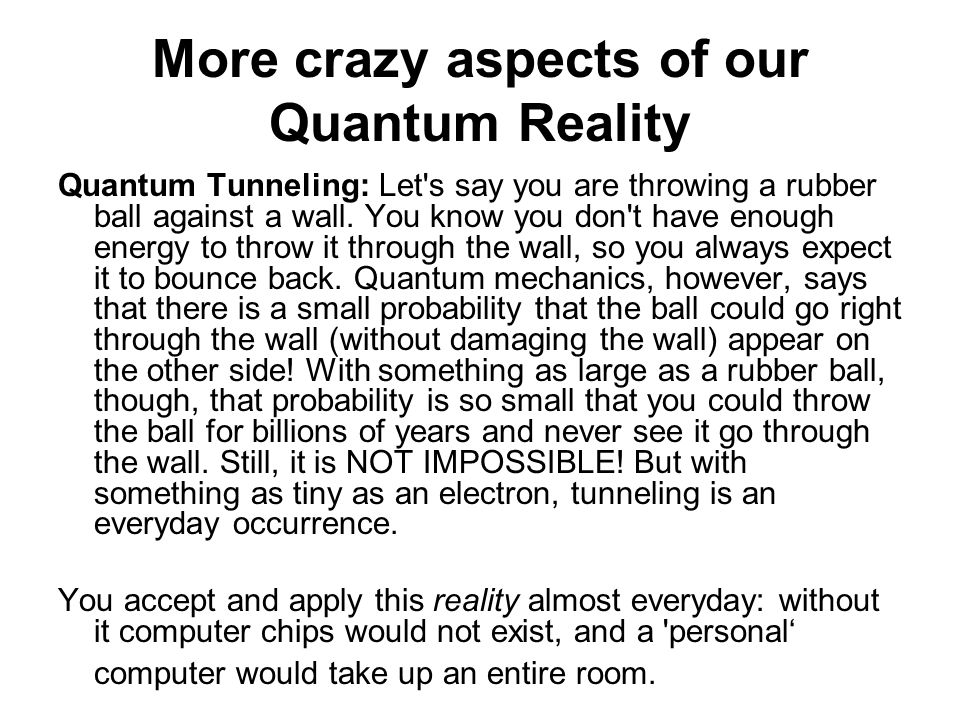 More crazy aspects of our Quantum Reality