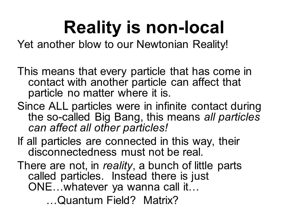 Reality is non-local Yet another blow to our Newtonian Reality!
