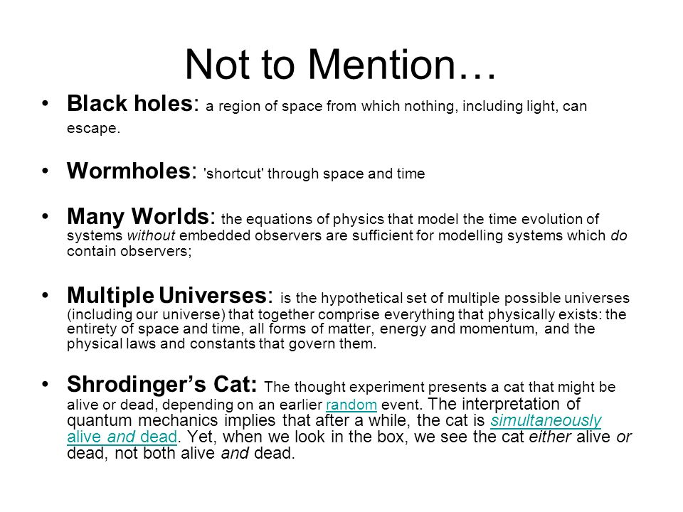 Not to Mention… Black holes: a region of space from which nothing, including light, can escape. Wormholes: shortcut through space and time.