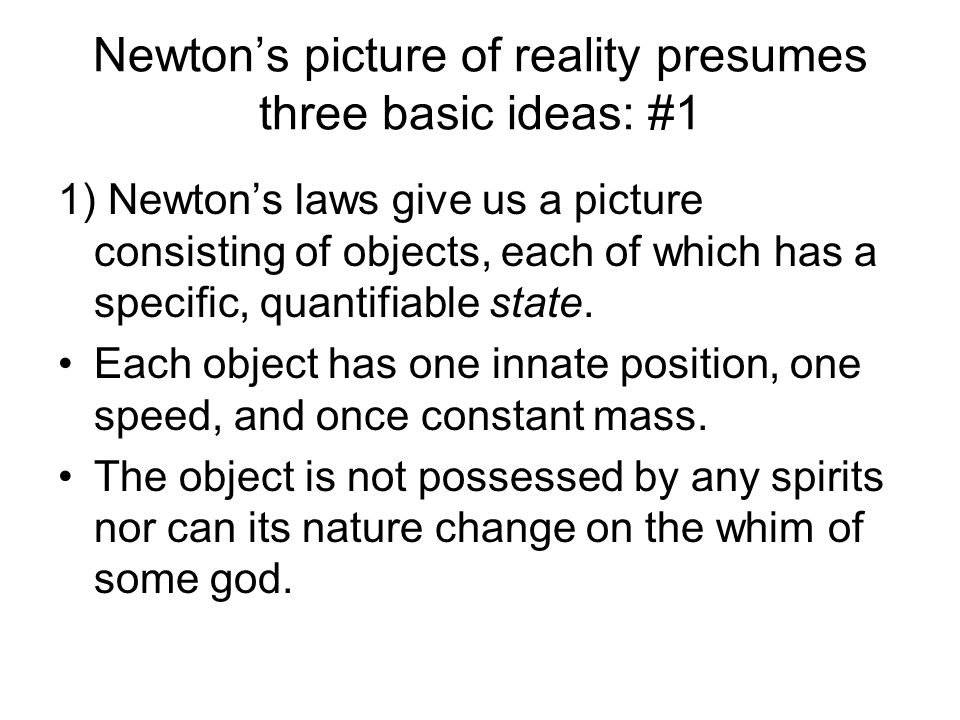 Newton's picture of reality presumes three basic ideas: #1