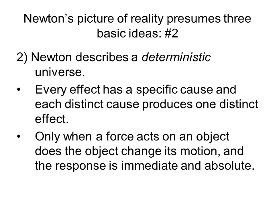 Newton's picture of reality presumes three basic ideas: #2