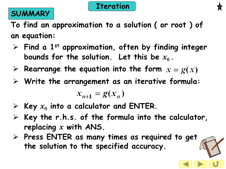 SUMMARY To find an approximation to a solution ( or root ) of an equation: