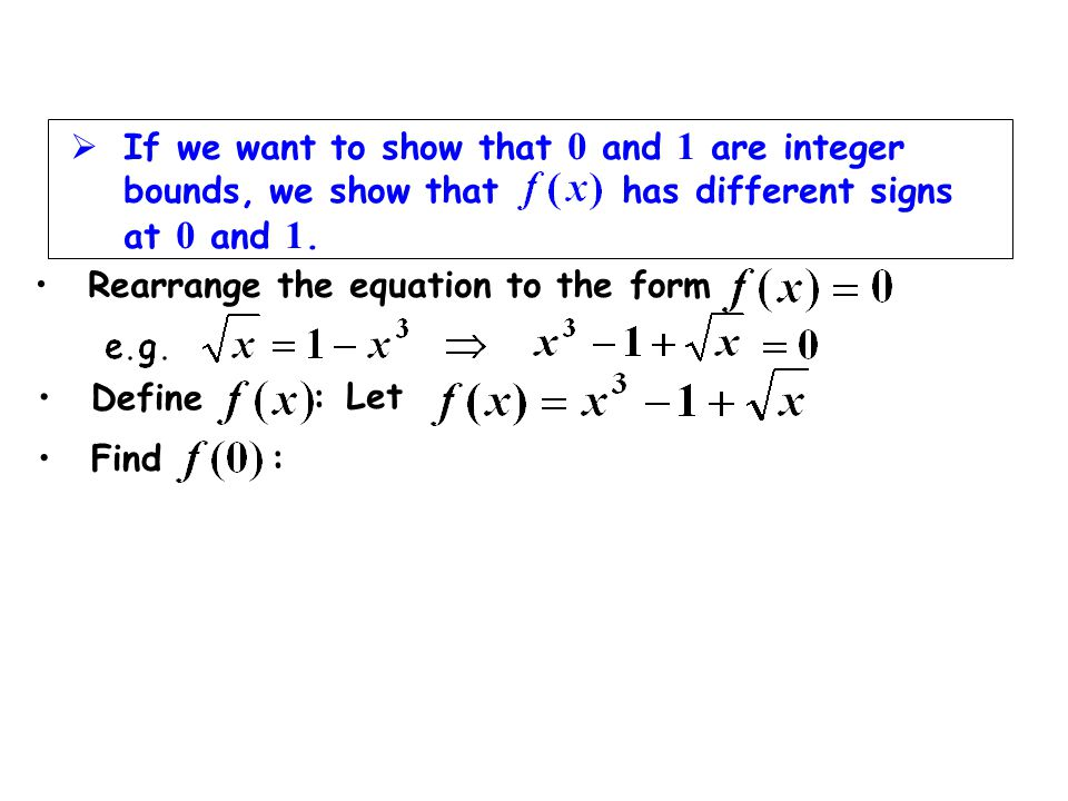 If we want to show that 0 and 1 are integer bounds, we show that has different signs at 0 and 1.