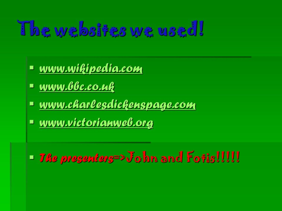 The websites we used! www.wikipedia.com www.bbc.co.uk