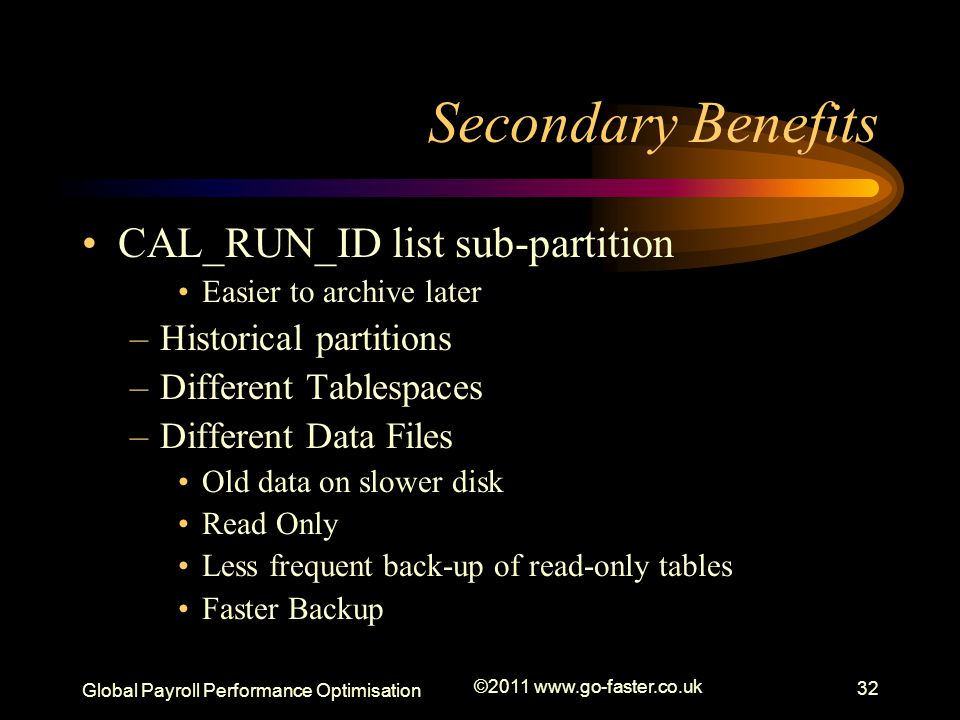 Secondary Benefits CAL_RUN_ID list sub-partition Historical partitions