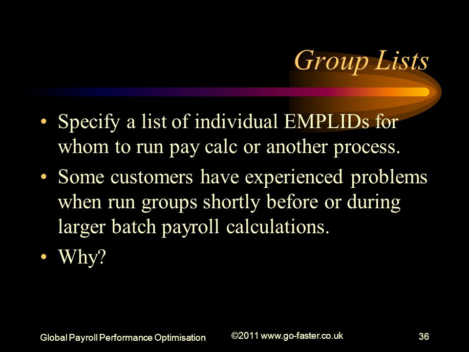 Group Lists Specify a list of individual EMPLIDs for whom to run pay calc or another process.