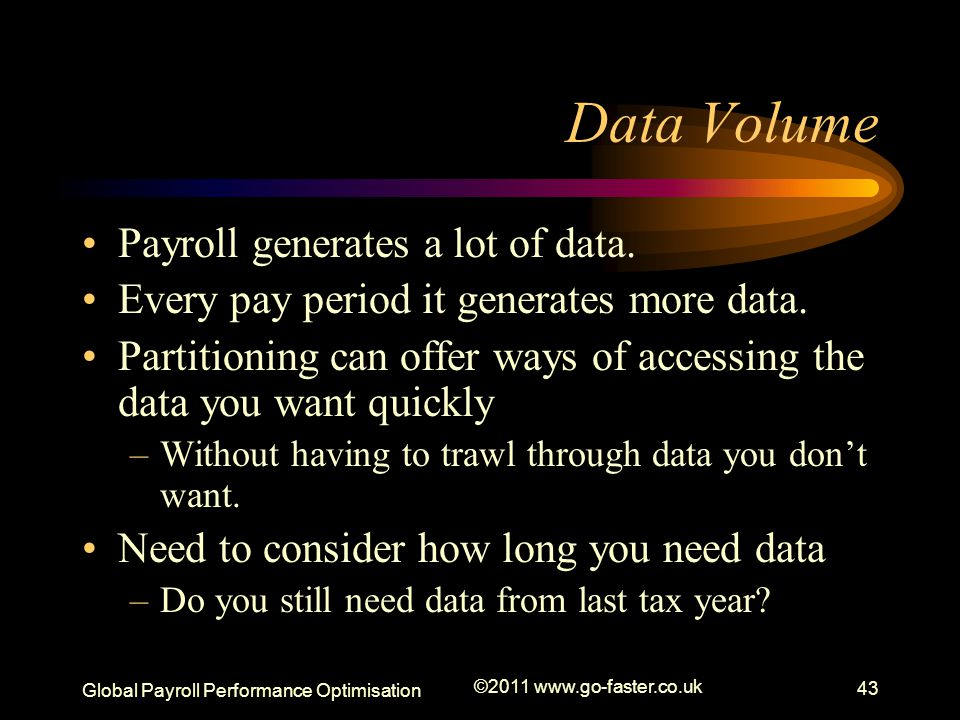 Data Volume Payroll generates a lot of data.