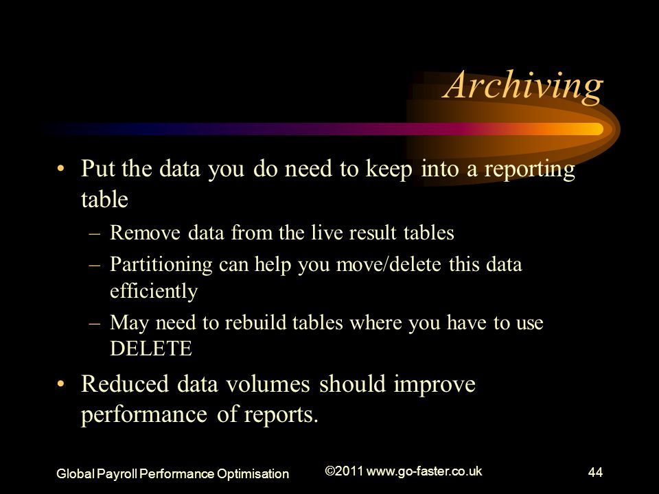 Archiving Put the data you do need to keep into a reporting table