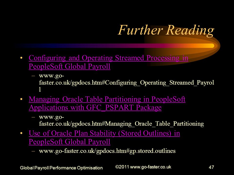 Further Reading Configuring and Operating Streamed Processing in PeopleSoft Global Payroll.