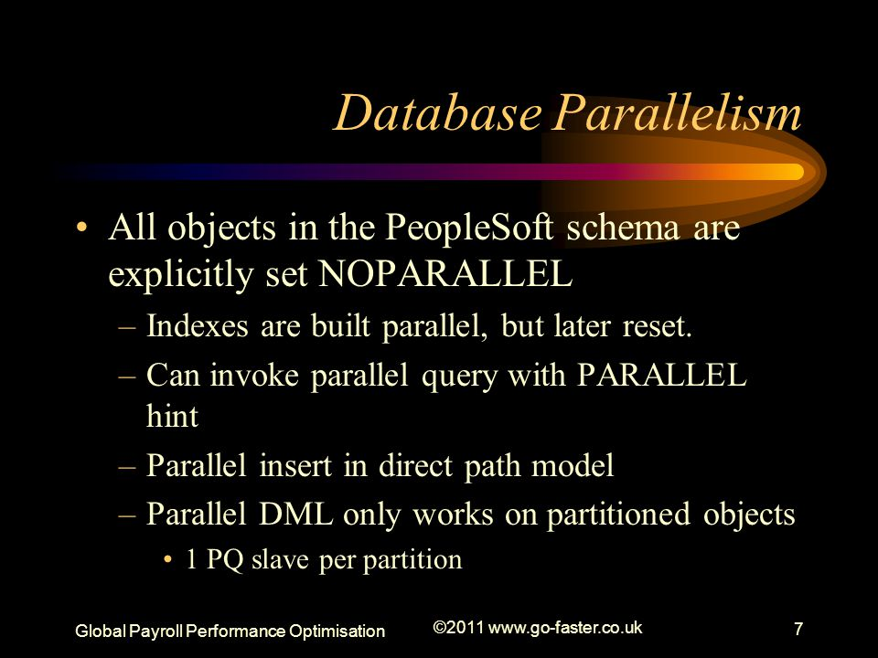 Database Parallelism All objects in the PeopleSoft schema are explicitly set NOPARALLEL. Indexes are built parallel, but later reset.