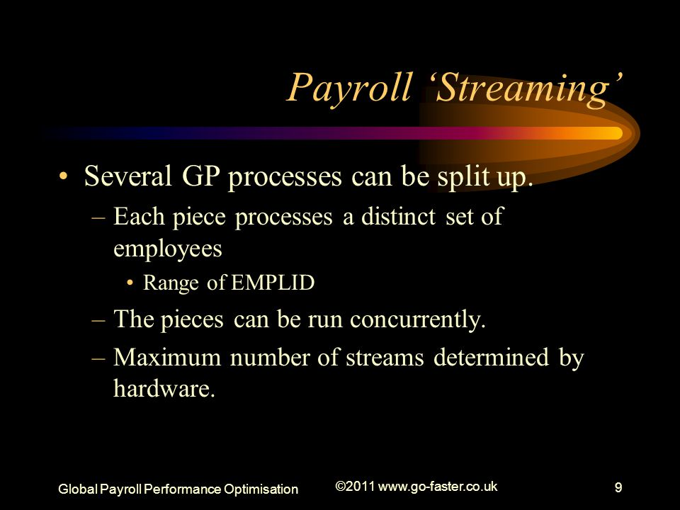 Payroll 'Streaming' Several GP processes can be split up.