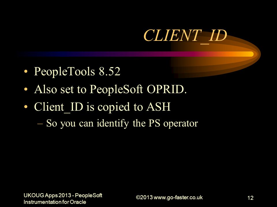 CLIENT_ID PeopleTools 8.52 Also set to PeopleSoft OPRID.