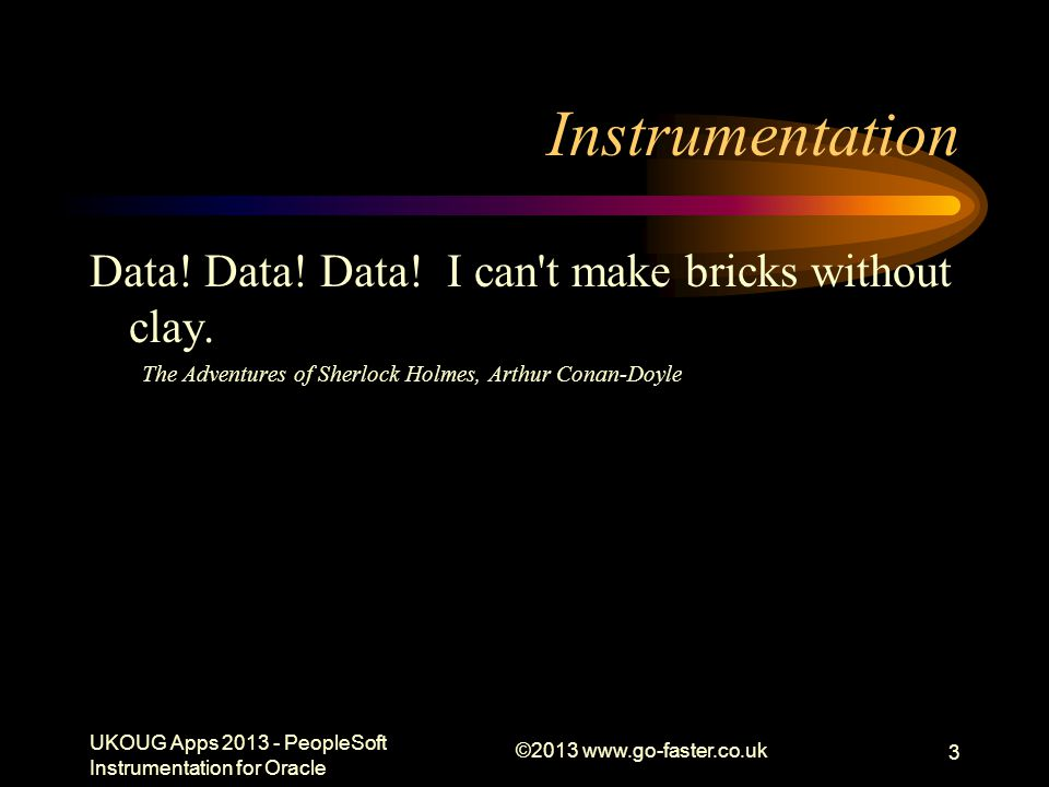 Instrumentation Data! Data! Data! I can t make bricks without clay.