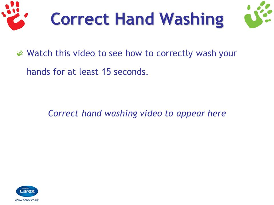 Correct hand washing video to appear here