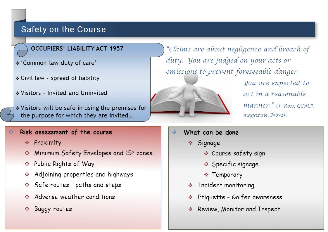 Safety on the Course 'Common law duty of care' Civil law – spread of liability. Visitors – Invited and Uninvited.