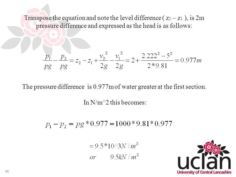 Transpose the equation and note the level difference ( z2 – z1 ), is 2m pressure difference and expressed as the head is as follows: