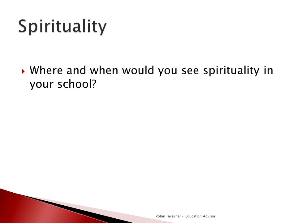Spirituality Where and when would you see spirituality in your school