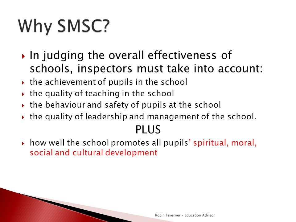 Why SMSC In judging the overall effectiveness of schools, inspectors must take into account: the achievement of pupils in the school.