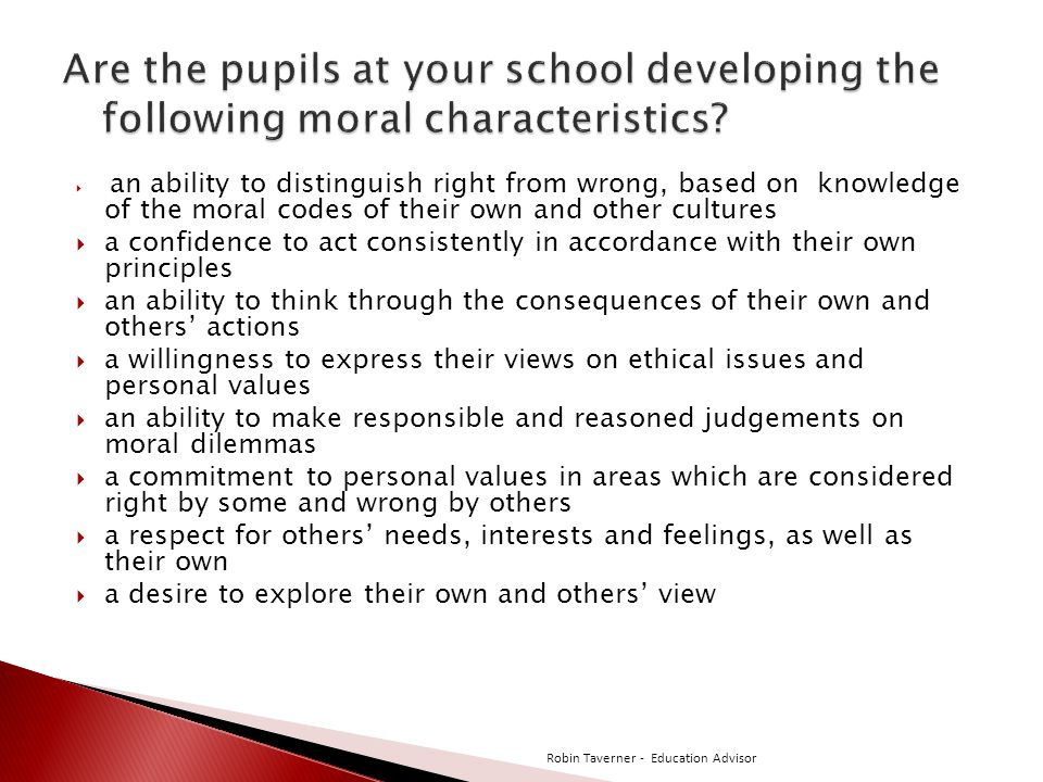 Are the pupils at your school developing the following moral characteristics