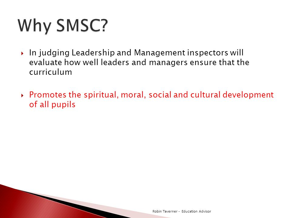 Why SMSC In judging Leadership and Management inspectors will evaluate how well leaders and managers ensure that the curriculum.