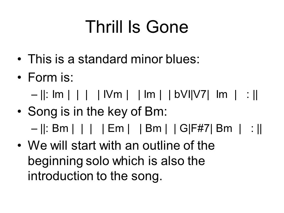 Thrill Is Gone This is a standard minor blues: Form is:
