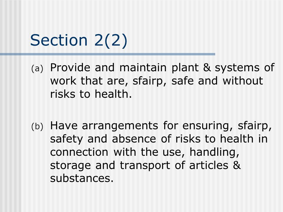 Section 2(2) Provide and maintain plant & systems of work that are, sfairp, safe and without risks to health.