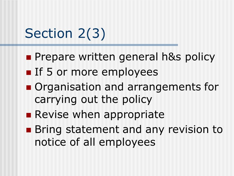 Section 2(3) Prepare written general h&s policy If 5 or more employees