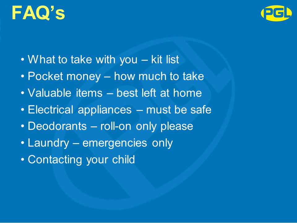 FAQ's What to take with you – kit list Pocket money – how much to take
