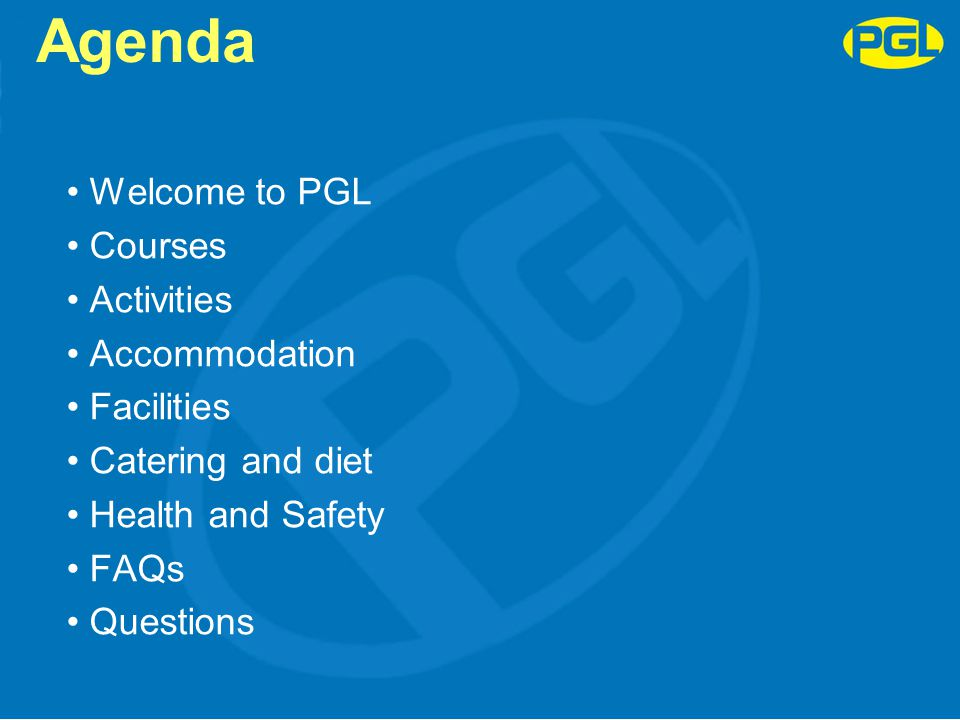 Agenda Welcome to PGL Courses Activities Accommodation Facilities