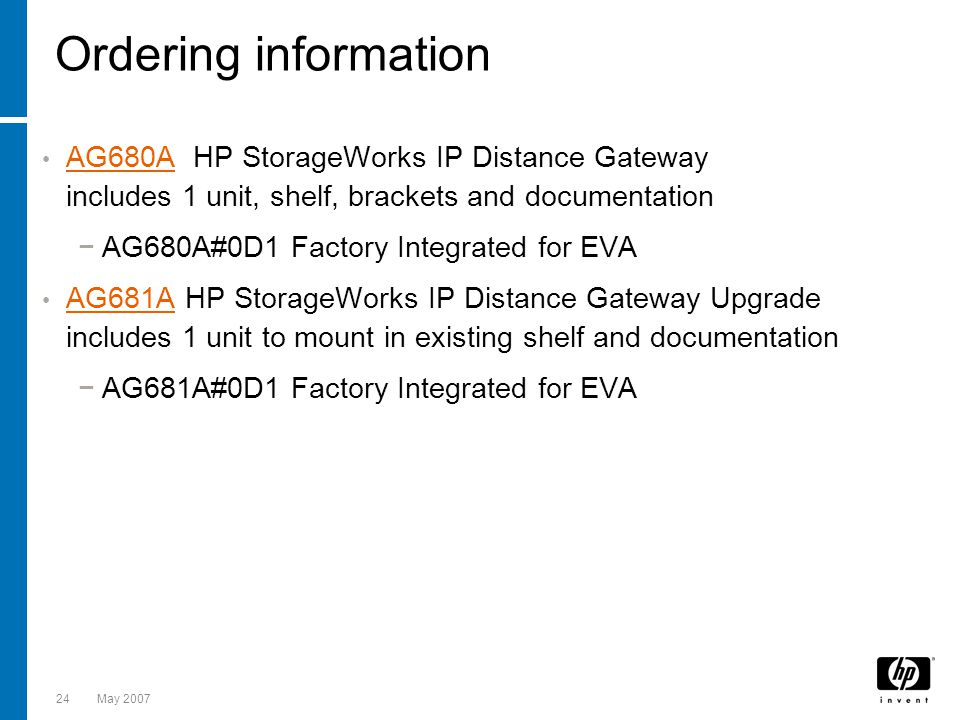 Ordering information AG680A HP StorageWorks IP Distance Gateway includes 1 unit, shelf, brackets and documentation.
