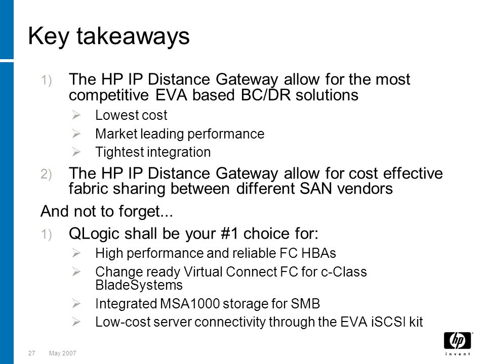 Key takeaways The HP IP Distance Gateway allow for the most competitive EVA based BC/DR solutions. Lowest cost.