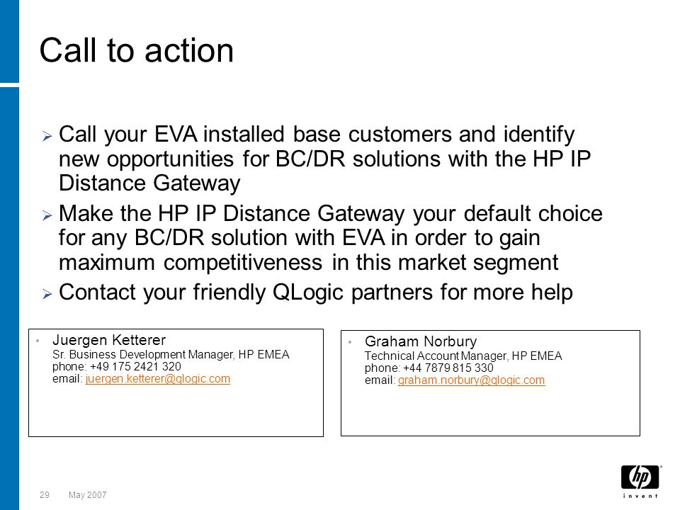 Call to action Call your EVA installed base customers and identify new opportunities for BC/DR solutions with the HP IP Distance Gateway.