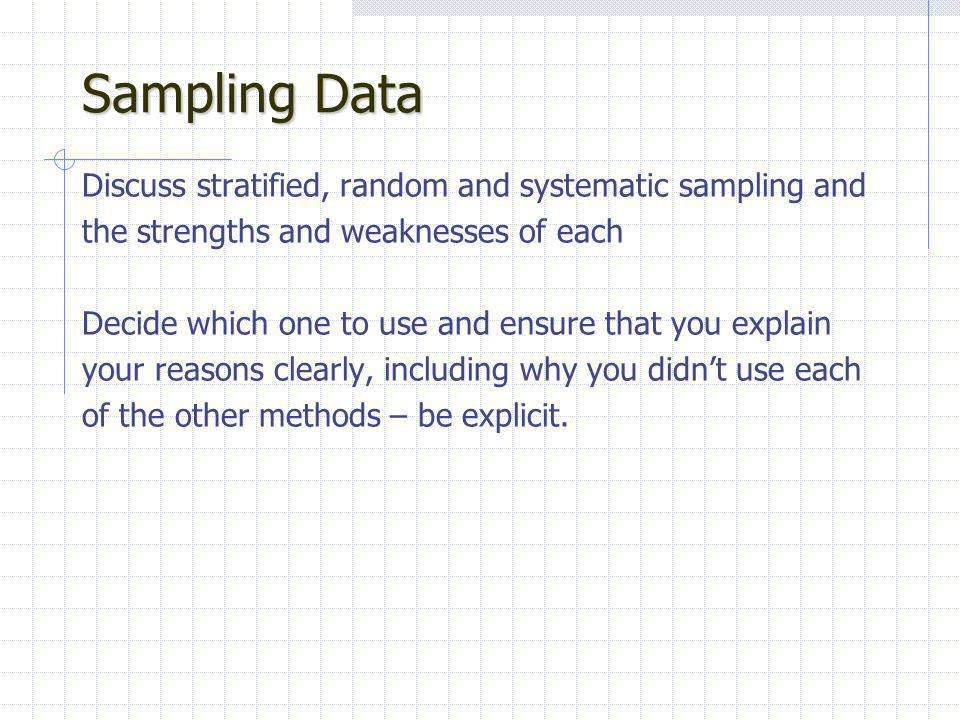 Sampling Data Discuss stratified, random and systematic sampling and